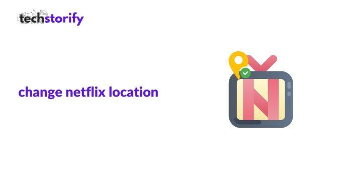 change netflix location