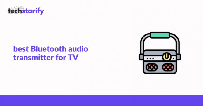 Best Bluetooth Audio Transmitter for TV