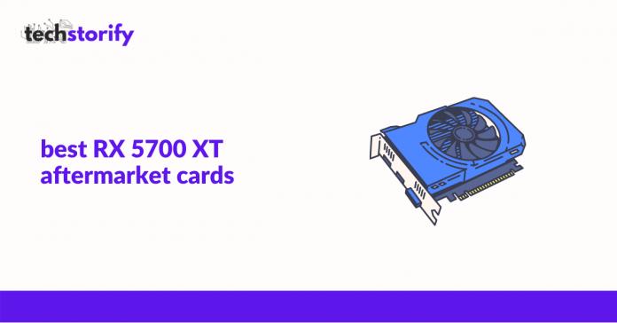 Best RX 5700 XT Aftermarket Cards