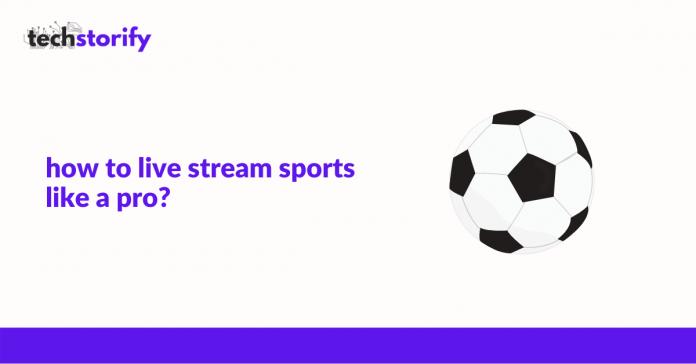 How To Live Stream Sports Like A Pro
