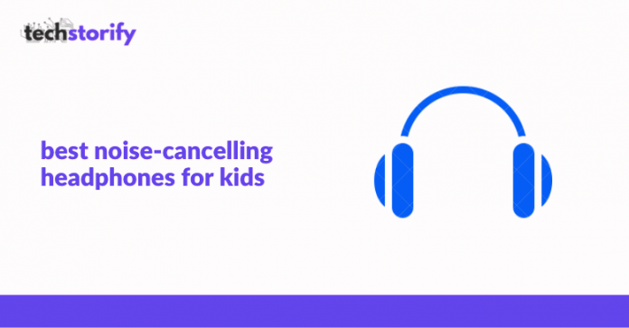 best noise-cancelling headphones for kids